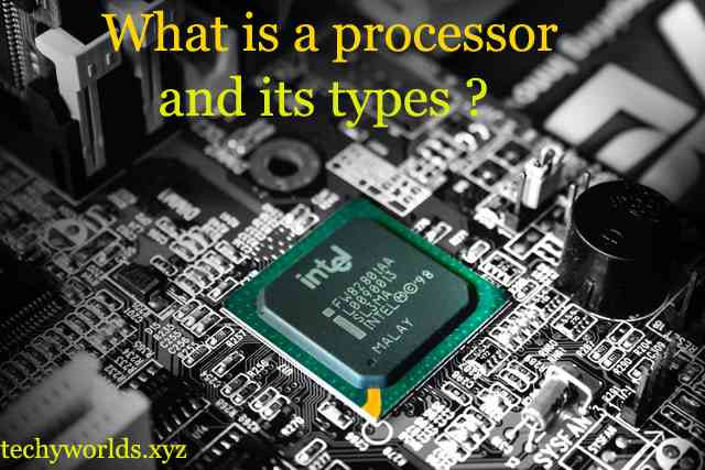 What is a processor and its types ?