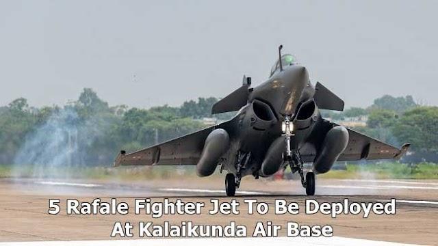 Kalaikunda Air Base पर फ्रांस से आये 5 Rafale Fighter Jet को तैनात किये जाएंगे