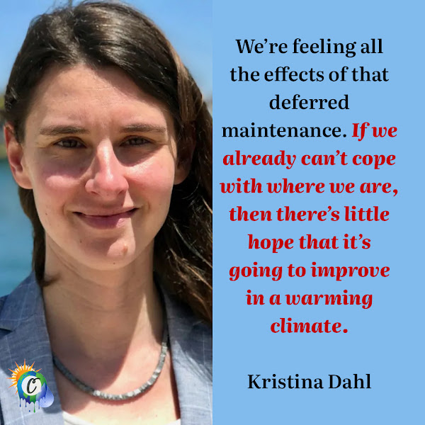 We're feeling all the effects of that deferred maintenance. If we already can't cope with where we are, then there's little hope that it's going to improve in a warming climate. — Kristina Dahl, a senior climate scientist at the Union of Concerned Scientists