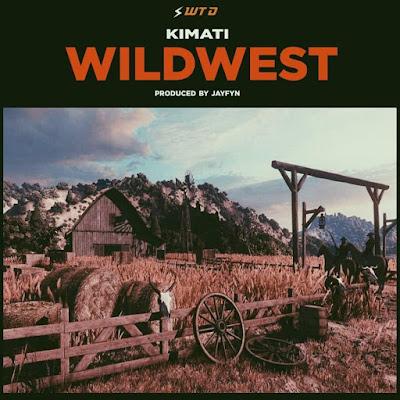 Kimati - Wild West (Prod. By Jayfyn - Audio MP3)