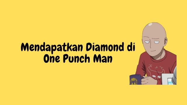 Cara mendapatkan diamond dengan cepat di one punch man