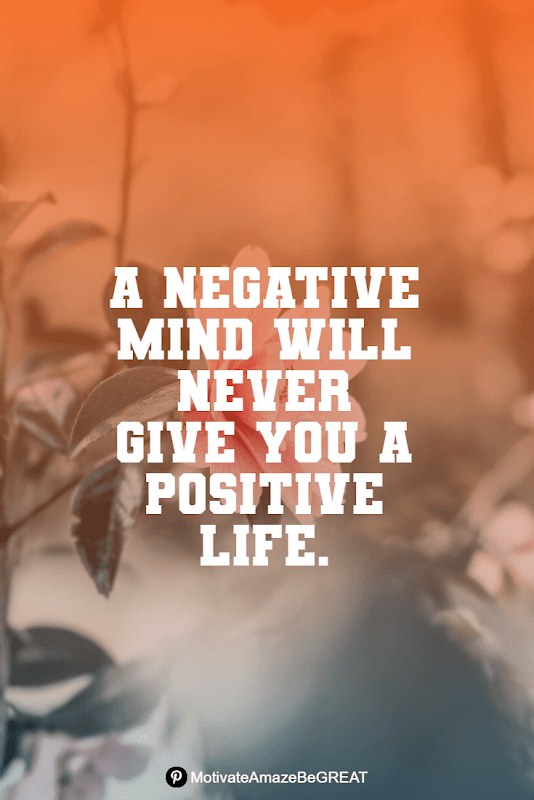"""Positive Mindset Quotes And Motivational Words For Bad Times: """"A negative mind will never give you a positive life."""""""