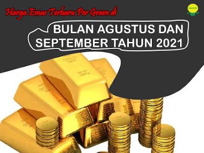 Harga Emas Terbaru Per Gram di Bulan Agustus dan September Tahun 2021