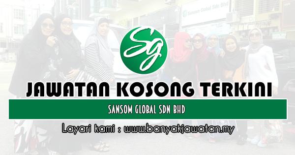 Kerja Kosong 2019 Sansom Global Sdn Bhd