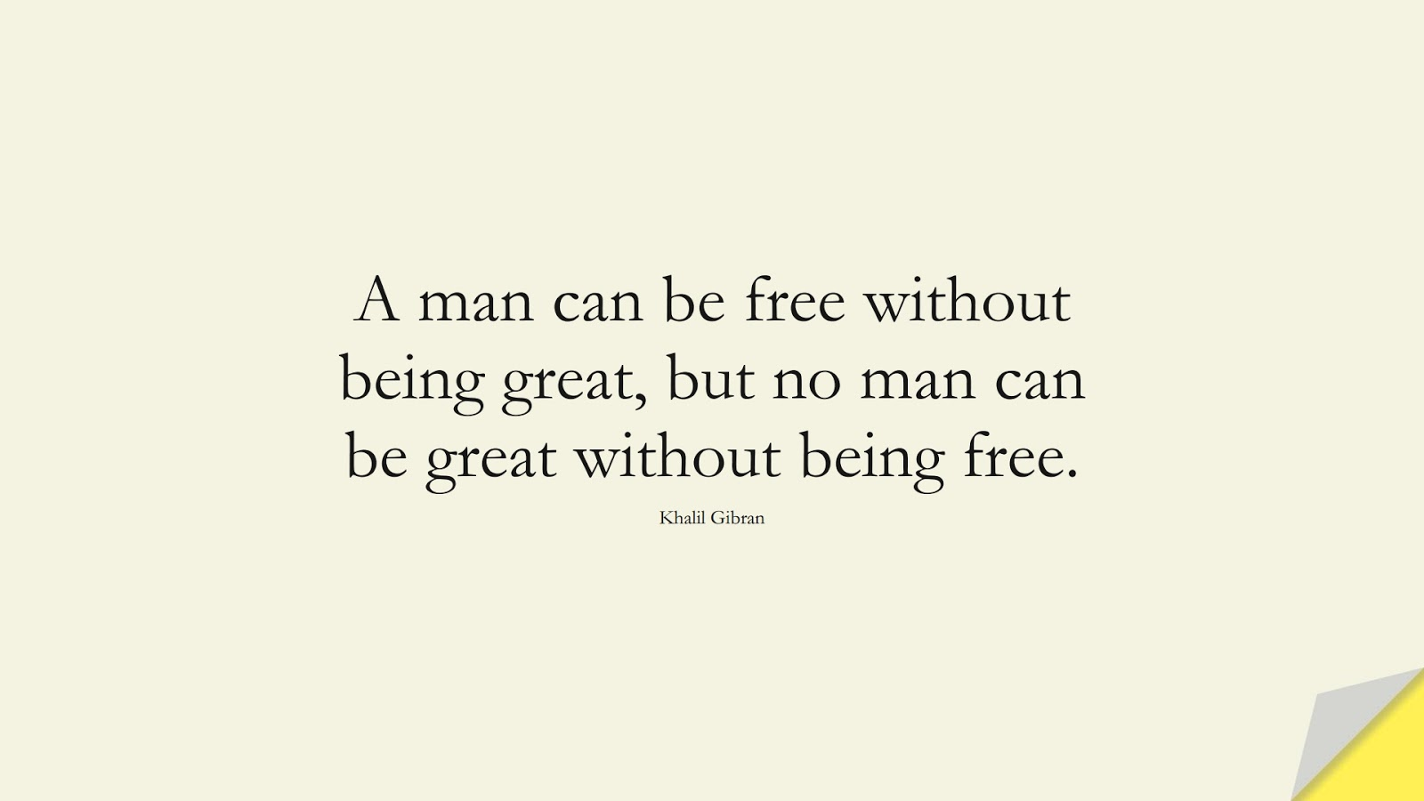 A man can be free without being great, but no man can be great without being free. (Khalil Gibran);  #InspirationalQuotes