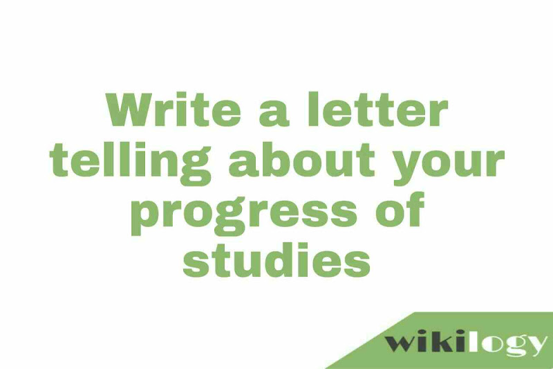 Write a letter telling about your progress of studies