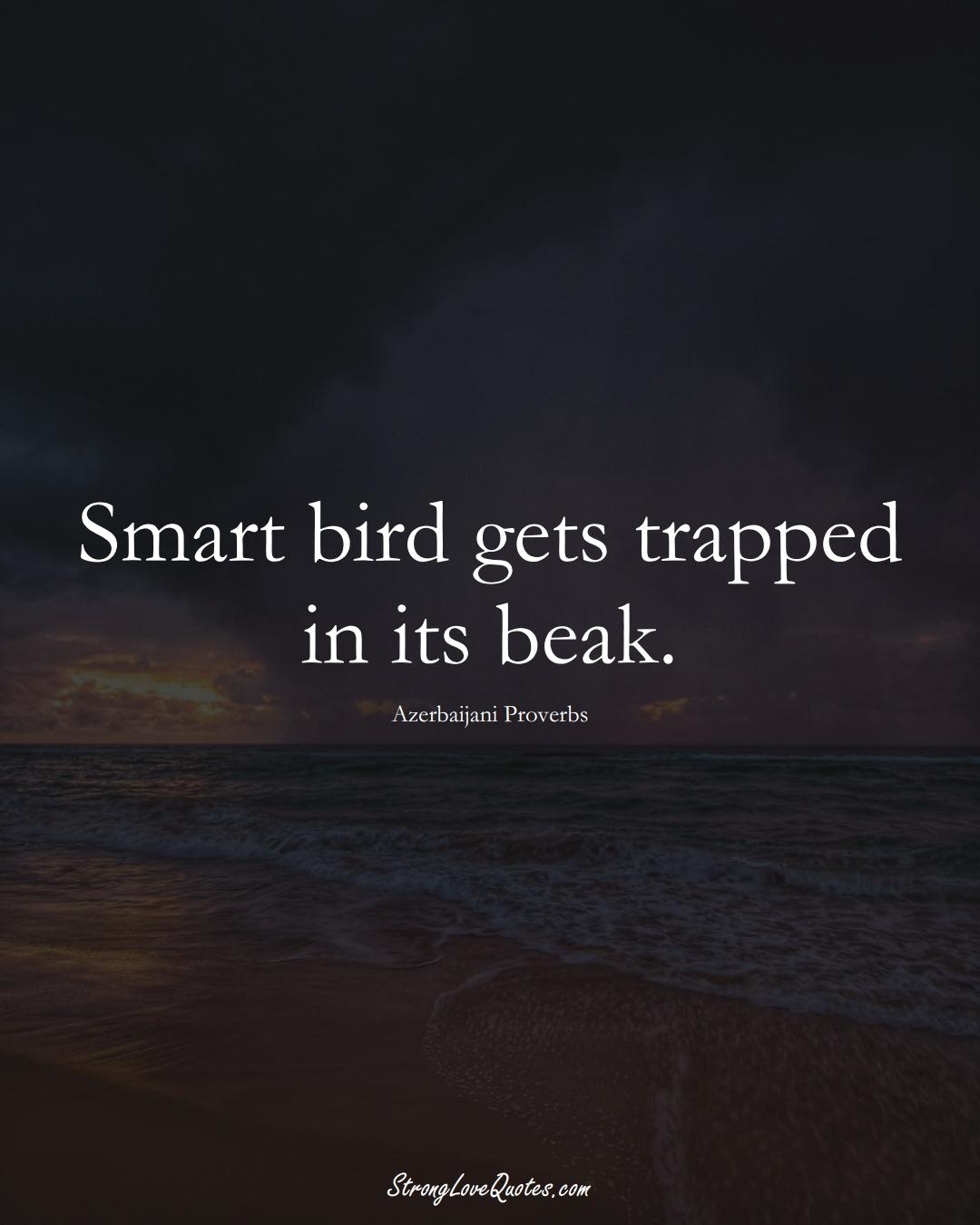 Smart bird gets trapped in its beak. (Azerbaijani Sayings);  #AsianSayings