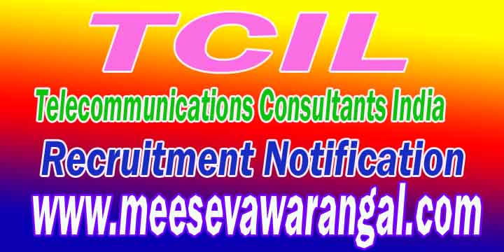 TCIL (Telecommunications Consultants India) Recruitment Notification