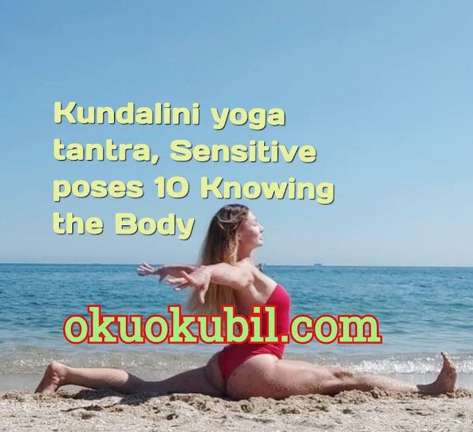 Kundalini Yoga Tantra, Hassas Pozlar 10 Bedeni Tanımak