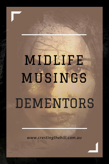Midlife Musings - dealing with the drama queens and dementors