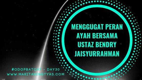 Menggugat Peran Ayah bersama Ustaz Bendry Jaisyurrahman
