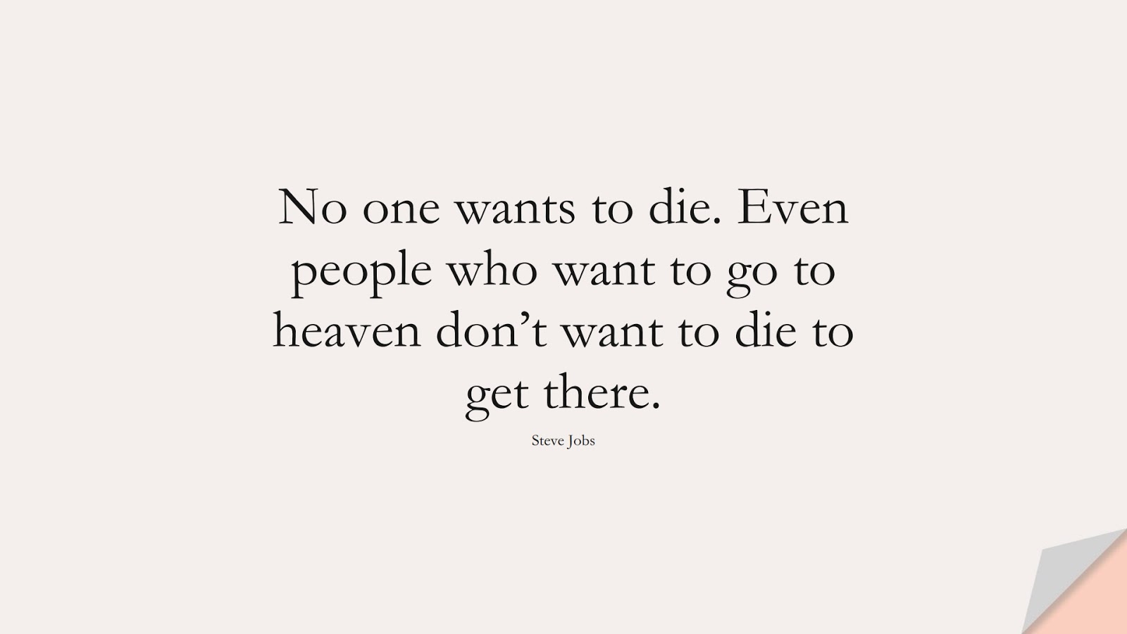 No one wants to die. Even people who want to go to heaven don't want to die to get there. (Steve Jobs);  #SteveJobsQuotes