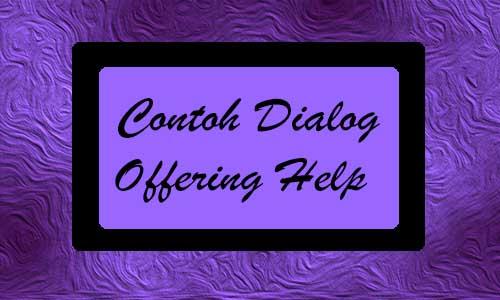 Berbagai Contoh Dialog Offering Help Dengan Arti