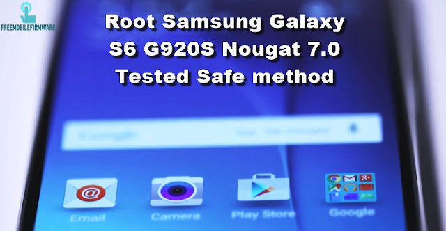 Guide To Root Samsung Galaxy S6 G920S Nougat 7.0 Security U3 Tested Safe method