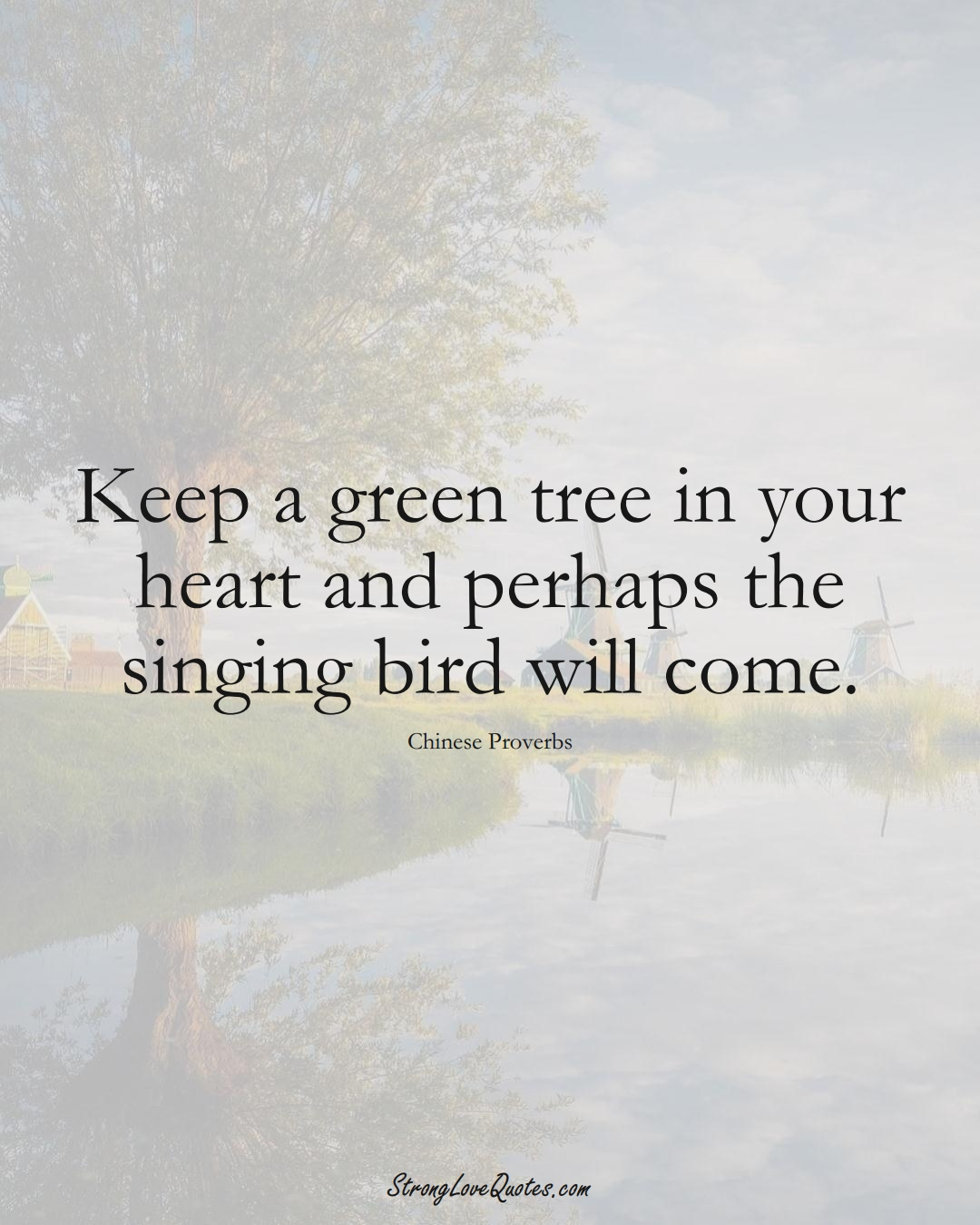 Keep a green tree in your heart and perhaps the singing bird will come. (Chinese Sayings);  #AsianSayings