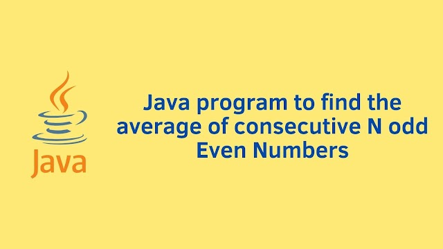 Java program to find the average of consecutive N odd Even Numbers