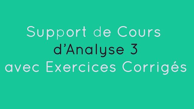 Cours d'Analyse 3 avec Exercices Corrigés