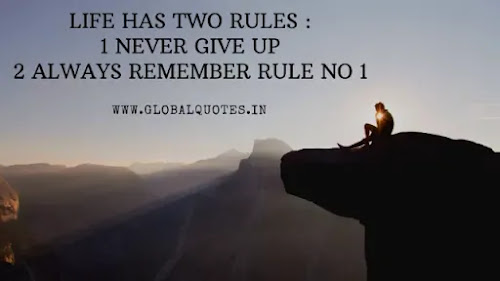 Life has two simplest rules: 1) Never quit. 2)Always remember rule no 1.