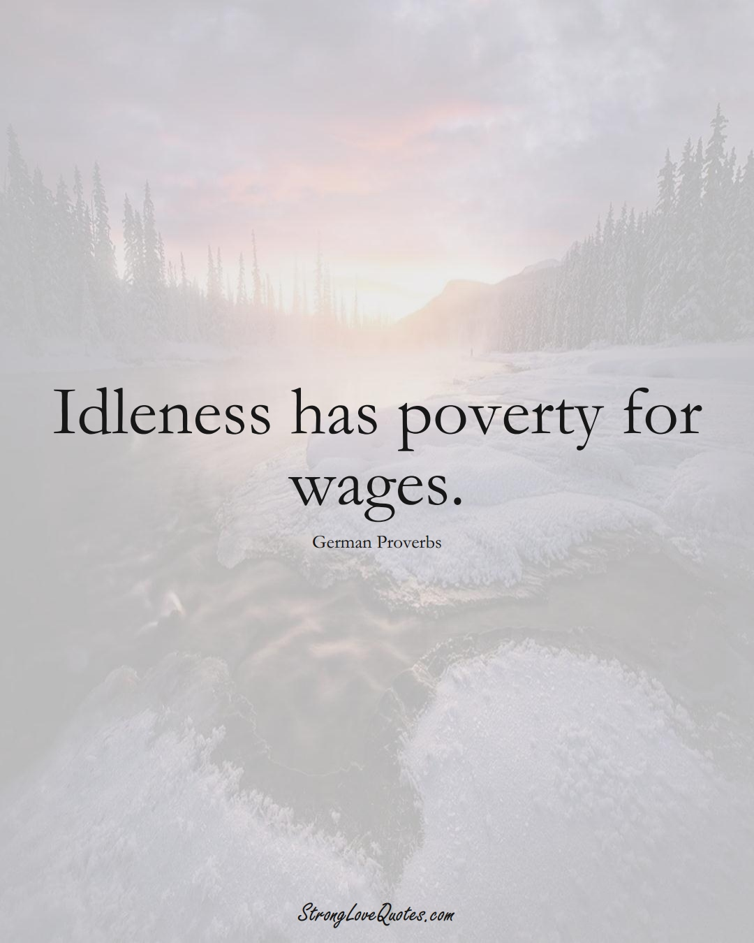 Idleness has poverty for wages. (German Sayings);  #EuropeanSayings