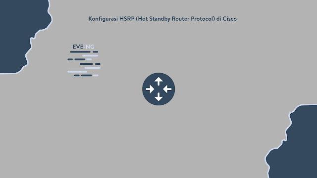 Konfigurasi HSRP (Hot Standby Router Protocol) di Cisco