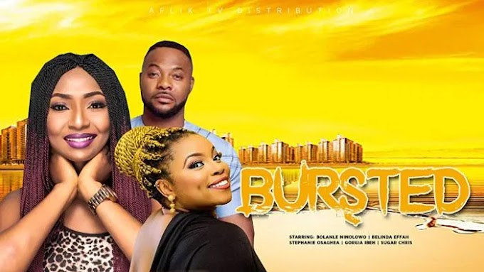 Download Nollywood Movie : Bursted