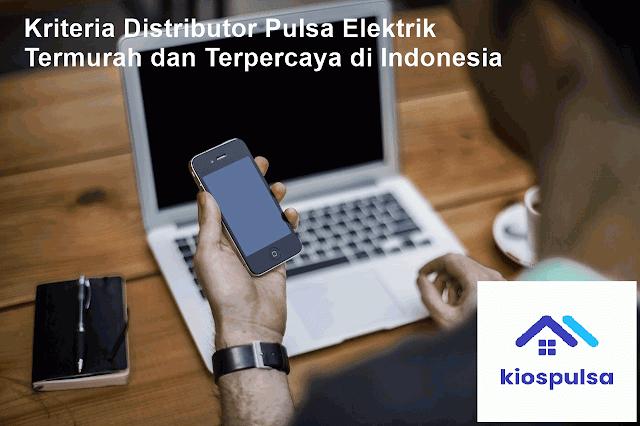 Kriteria Distributor Pulsa Elektrik Termurah dan Terpercaya di Indonesia