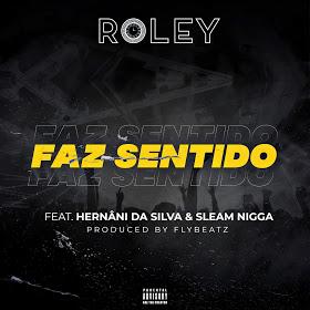 Roley - Faz Sentido (feat. Hernani da Silva & Sleam Nigga)