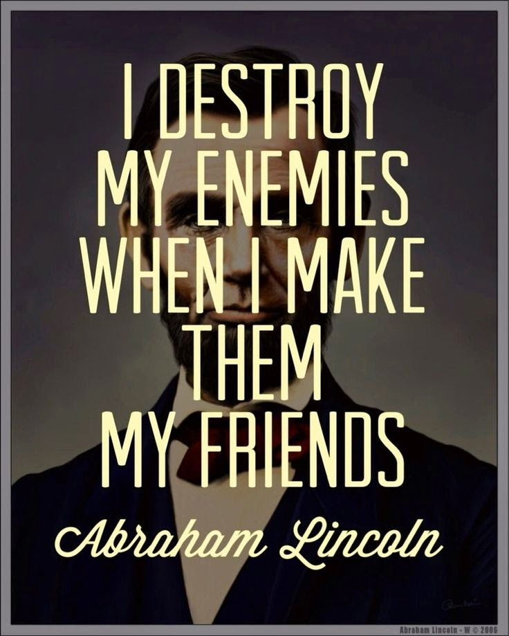 Picture Abraham Lincoln Quote About Enemy: I Destroy My Enemies When I Make Them My Friends
