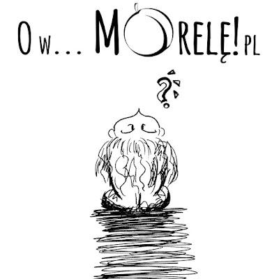 blog   blogowanie   O w Morelę   Mara Time   nowe   ostrosłów   humor   z jajem  