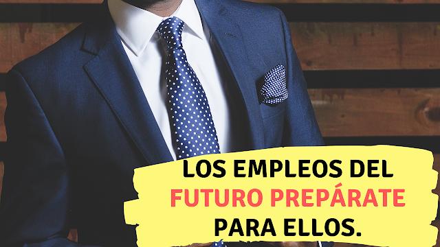 Los empleos del futuro prepárate para ellos