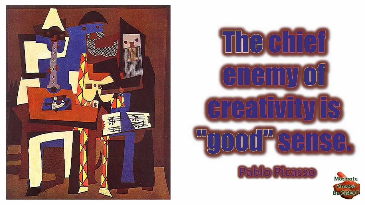 "Pablo Picasso Inspirational Quotes For Success: ""The chief enemy of creativity is ""good"" sense."" - Pablo Picasso"