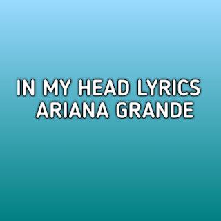 In My Head Ariana Grande Lyrics