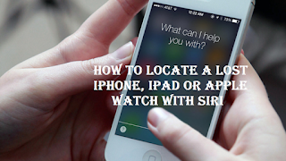 How To locate a lost iPhone, iPad or Apple Watch with Siri, read here