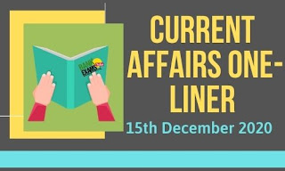 Current Affairs One-Liner: 15th December 2020