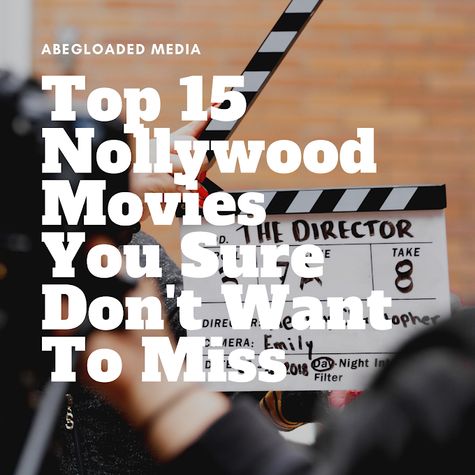 Top 15 Nollywood Movies You Sure Don't Want To Miss