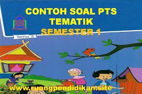 Soal Dan Jawaban PTS Tematik Kelas 3 SD/MI Semester 1 Kurikulum 2013 Tahun Ajaran 2021-2022
