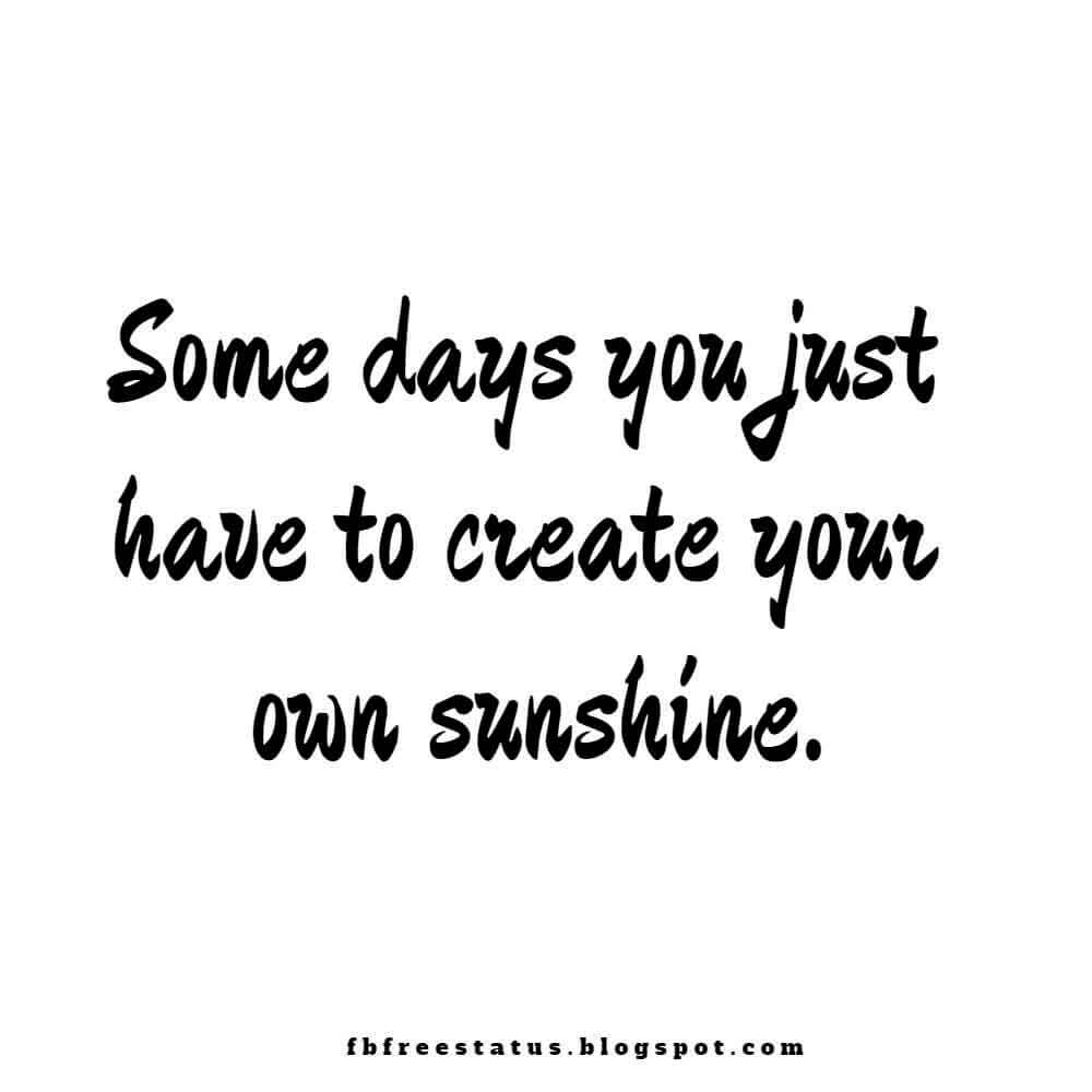 Some days you just have to create your own sunshine, Good Morning