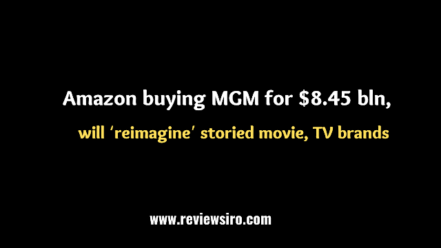 Amazon will 'reimagine' storied movie and television brands after purchasing MGM for $8.45 billion.
