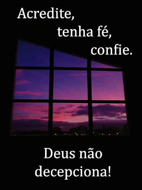 Acredite, tenha fé, confie.Deus não decepciona!