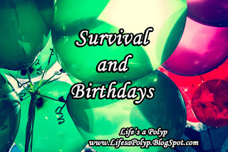 survival and birthdays life's a polyp