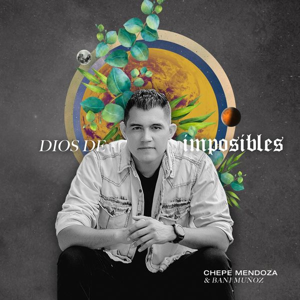 Chepe Mendoza – Dios De Imposibles (Feat.Bani Muñoz) (Single) 2021