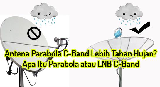 Antena Parabola C-Band Lebih Tahan Hujan? Apa Itu Parabola atau LNB C-Band