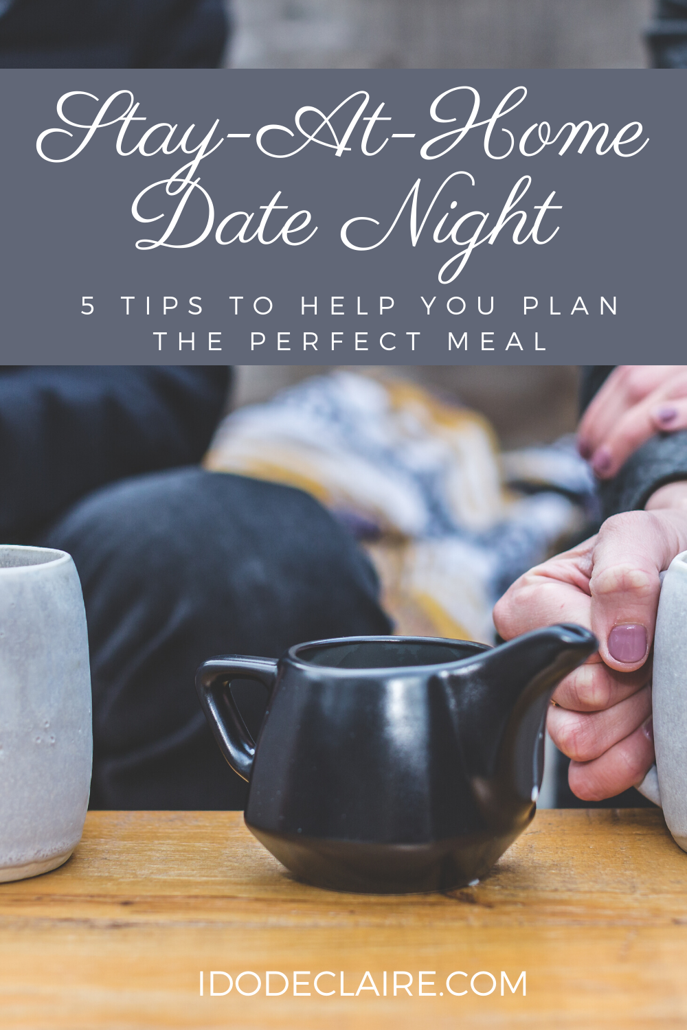 Stay-At-Home Date Night: 5 Tips to Help You Plan the Perfect Meal