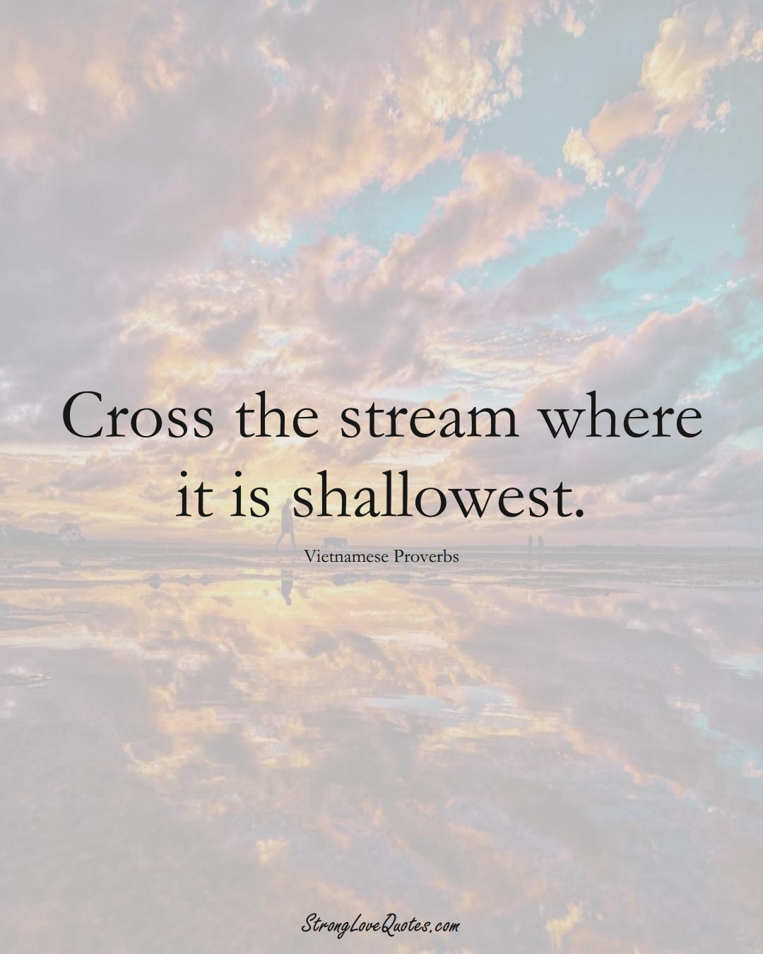 Cross the stream where it is shallowest. (Vietnamese Sayings);  #AsianSayings
