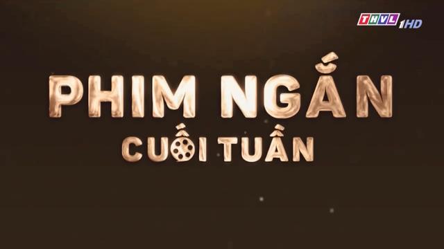 Phim Ngắn Cuối Tuần – Trọn Bộ Tập Cuối – (Phim Việt Nam THVL1)