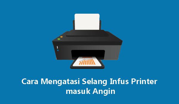 Cara Mengatasi Selang Infus Printer masuk Angin Merek Canon Dan Epson