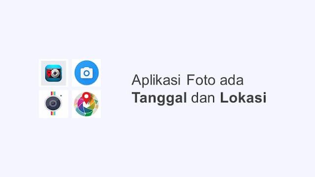 aplikasi foto yang ada tanggal dan lokasi