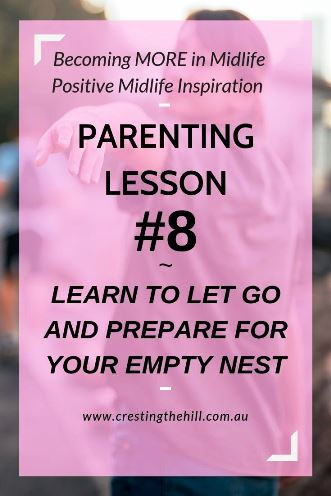 PARENTING LESSON #8 ~ Learn to Let Go. You need to prepare yourself for the empty nest. Holding on too tightly will drive your children away. Trust that you've prepared them and then let them chase their dreams. #emptynest