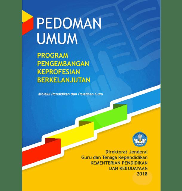 Arsip Pedoman Umum Program Pengembangan Keprofesian Berkelanjutan  Pedoman Umum PKB (Program Pengembangan Keprofesian Berkelanjutan) melalui Pendidikan dan Pelatihan Guru (Program Diklat Guru) Tahun 2018