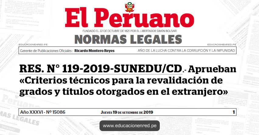 RES. N° 119-2019-SUNEDU/CD - Aprueban «Criterios técnicos para la revalidación de grados y títulos otorgados en el extranjero»